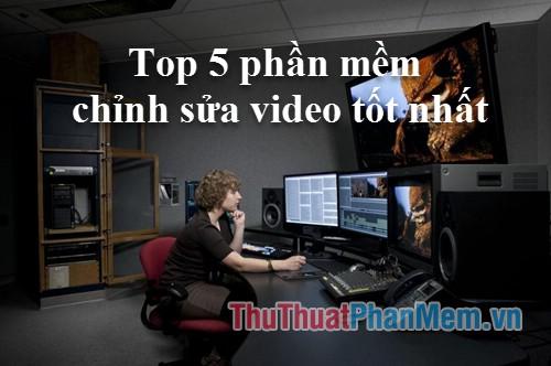 Top 5 phần mềm chỉnh sửa Video tốt nhất